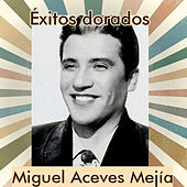 Play & Download Miguel Aceves Mejía - Éxitos Dorados by Miguel Aceves Mejia | Napster