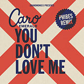 Play & Download You Don't Love Me (Phibes Remix) by Caro Emerald | Napster