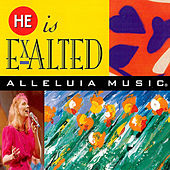 Play & Download He Is Exalted by Alleluia! Music | Napster