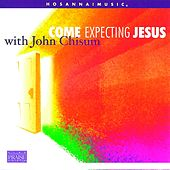Play & Download Come Expecting Jesus by John Chisum | Napster