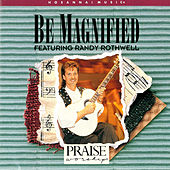 Play & Download Be Magnified by Randy Rothwell | Napster