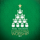 Play & Download Christmas Worship by Paul Baloche | Napster