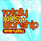 Play & Download Totally Kids Worship - Everyday by Integrity Kids | Napster