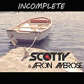 Incomplete by Scotty