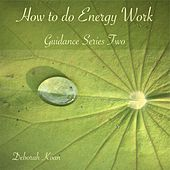 How to Do Energy Work: Guidance Series Two by Deborah Koan