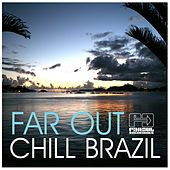 Play & Download Far Out Chill Brazil by Various Artists | Napster