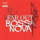 Play & Download Far Out Bossa Nova by Various Artists | Napster