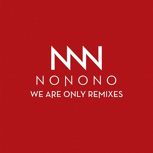 We Are Only Remixes by NoNoNo