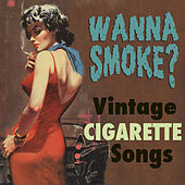 Wanna Smoke? Vintage Cigarette Songs by Various Artists