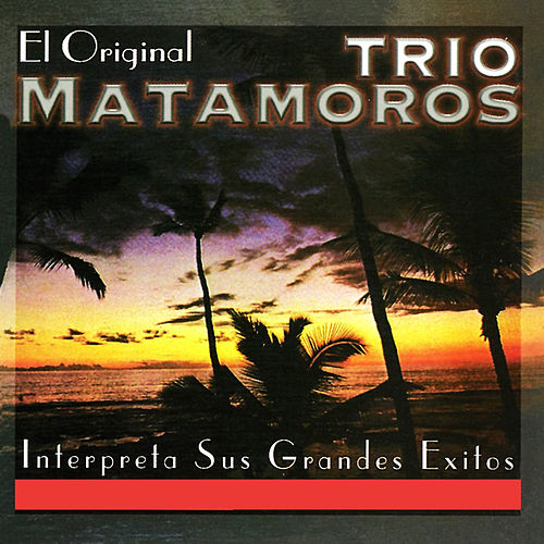 Play & Download Trío Matamoros Interpreta Sus Grandes Éxitos by Trio Matamoros | Napster