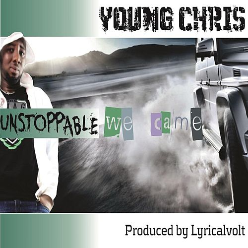 Unstoppable We Came by Young Chris