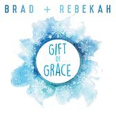 Gift of Grace by Brad & Rebekah