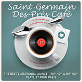 Jazz Radio Presents: Saint-Germain-Des-Prés Café, vol. 17 - The Best Electronic, Lounge, Trip-Hop & Hip-Hop Playlist from Paris by Various Artists