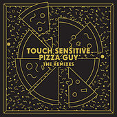 Pizza Guy (The Remixes) by Touch Sensitive
