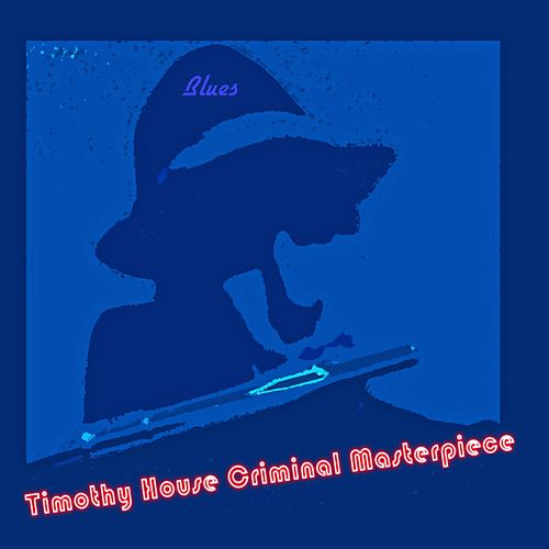 Play & Download Criminal Materpiece by Timothy House | Napster