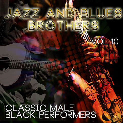Jazz & Blues Brothers - Classic Male Black Performers, Vol. 10 by Various Artists