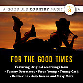 Play & Download For the Good Times: Good Old Country Music, Vol. 8 by Various Artists | Napster