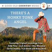 Play & Download There's a Honky Tonk Angel: Good Old Country Music, Vol. 6 by Various Artists | Napster
