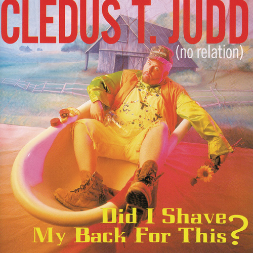 Play & Download Did I Shave My Back For This? by Cledus T. Judd | Napster