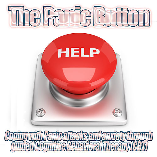 The Panic Button - Coping with Panic Attacks and Anxiety through guided Cognitive Behavioral Therapy CBT by Panic Room