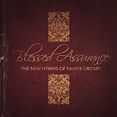 Blessed Assurance: The New Hymns of Fanny Crosby by Various Artists