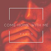 Play & Download Come Home With Me by Baron | Napster