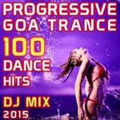 Progressive Goa Trance 100 Dance Hits DJ Mix 2015 by Various Artists