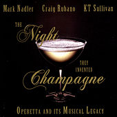 Play & Download The Night They Invented Champagne: Operetta and its Musical Legacy by Craig Rubano | Napster