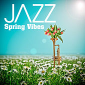 Jazz: Spring Vibes by Various Artists