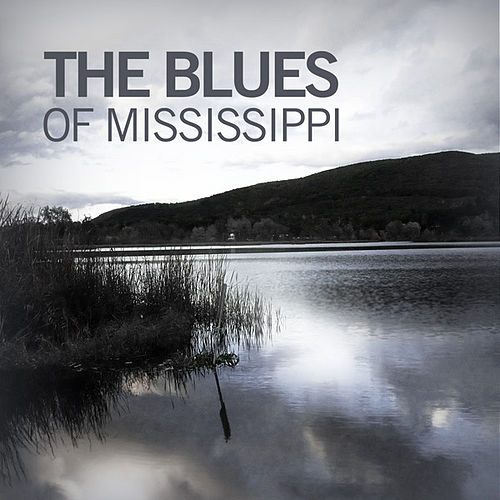 Play & Download The Blues of Mississippi by Various Artists | Napster