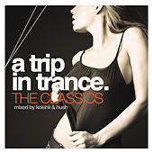 Koishii & Hush Present A Trip In Trance: The Classics by Koishii & Hush
