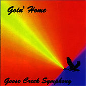 Play & Download Goin' Home by Goose Creek Symphony | Napster