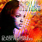 Soul Sisters - Classic Female Black Performers, Vol. 10 by Various Artists