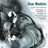 Huw Watkins: In My Craft or Sullen Art by Various Artists
