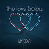 Play & Download My Dear by The Love Bülow  | Napster