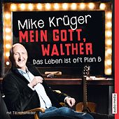 Mein Gott, Walther (Das Leben ist oft Plan B) by Mike Krüger
