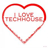 Play & Download I Love Techhouse by Various Artists | Napster
