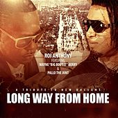 Play & Download Long Way from Home - A Tribute to New Orleans (feat. Pallo da Jiint & Wayne Big Bout It Berry) by Roi Anthony | Napster