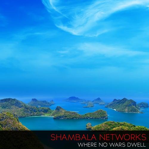Where No Wars Dwell by Shambala Networks