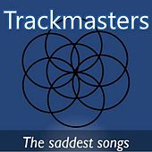 Play & Download Trackmasters: The Saddest Songs by Various Artists | Napster