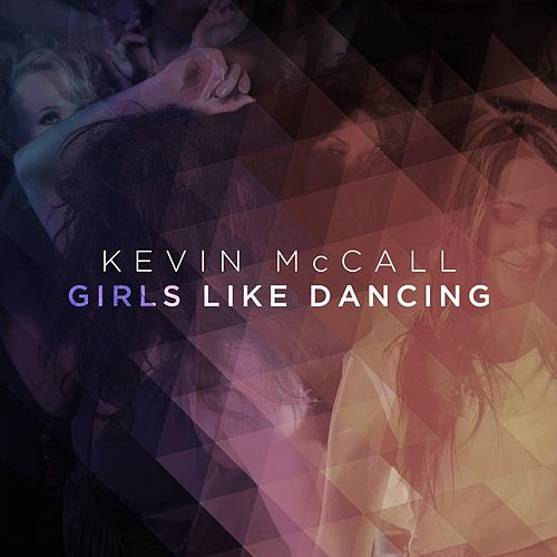 Play & Download Girls Like Dancing by Kevin McCall | Napster