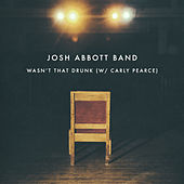 Play & Download Wasn't That Drunk (W/ Carly Pearce) [Act 2] by Josh Abbott Band | Napster