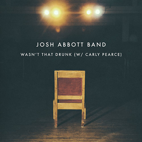 Wasn't That Drunk (W/ Carly Pearce) [Act 2] by Josh Abbott Band