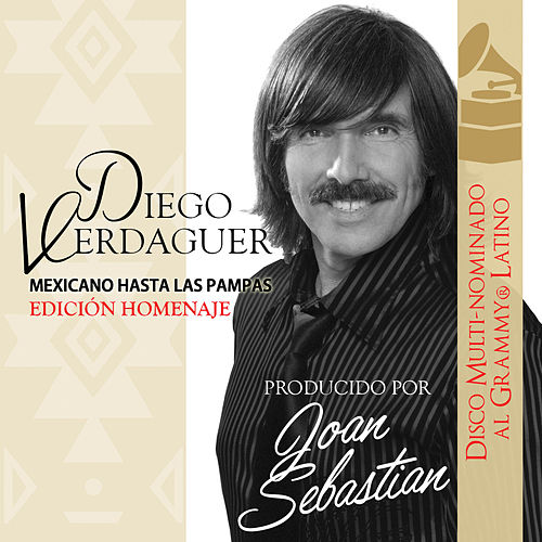 Play & Download Mexicano Hasta las Pampas Edicion Homenaje Joan Sebastian by Diego Verdaguer | Napster