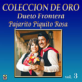 Play & Download Colección de Oro, Vol. 3: Pajarito Piquito Rosa by Dueto Frontera | Napster