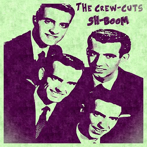 Play & Download Sh-Boom by The  Crew Cuts | Napster