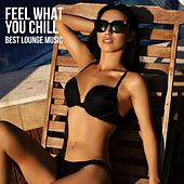 Play & Download Feel What You Chill: Best Lounge Music by Various Artists | Napster