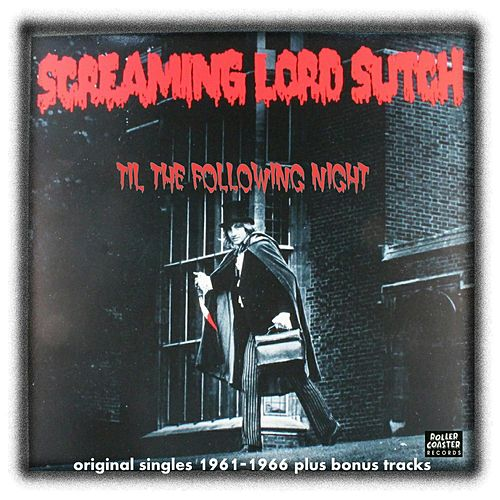 Til the Following Night by Screaming Lord Sutch