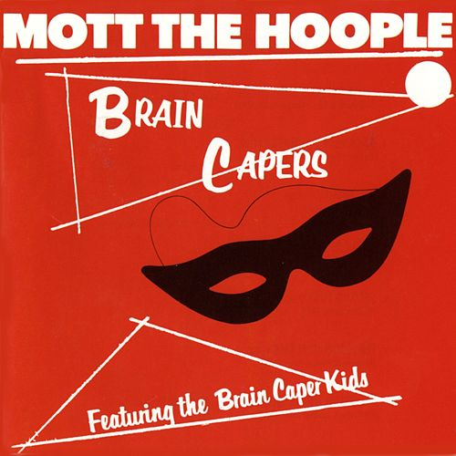 Play & Download Brain Capers (Rhino) by Mott the Hoople | Napster