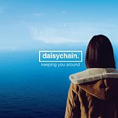 Keeping You Around by The Daisy Chain